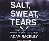 Salt, Sweat, Tears: The Men Who Rowed the Oceans 2014 9781494504427 Front Cover