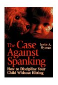 Case Against Spanking How to Discipline Your Child Without Hitting 1st 1997 9780787903428 Front Cover
