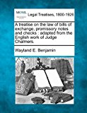 treatise on the law of bills of exchange, promissory notes and checks : adapted from the English work of Judge Chalmers 2010 9781240140428 Front Cover