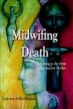 Midwifing Death Returning to the Arms of the Ancient Mother 2005 9781891386428 Front Cover