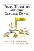 Dads, Toddlers and the Chicken Dance 2000 9781555612429 Front Cover