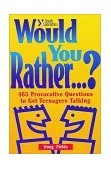Would You Rather.... ? 465 Provocative Questions to Get Teenagers Talking 1996 9780310209430 Front Cover