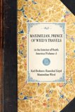 Maximilian, Prince of Wied's Travels in the Interior of North America, 1832-1834 2007 9781429002431 Front Cover