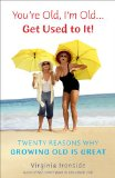 You're Old, I'm Old ... Get Used to It! Twenty Reasons Why Growing Old Is Great 2012 9780452297432 Front Cover