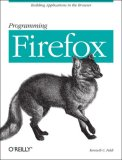 Programming Firefox Building Applications in the Browser 2007 9780596102432 Front Cover
