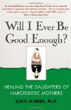 Will I Ever Be Good Enough? Healing the Daughters of Narcissistic Mothers 1st 2009 9781439129432 Front Cover