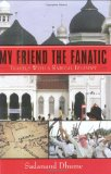 My Friend the Fanatic Travels with a Radical Islamist 2009 9781602396432 Front Cover
