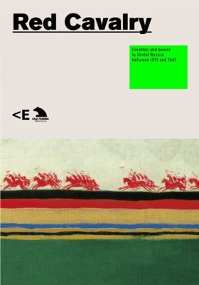 Red Cavalry Creation and Power in Soviet Russia 1917-1945 2012 9788461534432 Front Cover