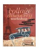 Collage Discovery Workshop Make Your Own Collage Creations Using Vintage Photos, Found Objects and Ephemera 1st 2003 9781581803433 Front Cover