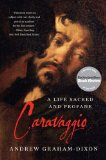 Caravaggio A Life Sacred and Profane 2012 9780393343434 Front Cover