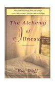 Alchemy of Illness 1st 2000 9780609899434 Front Cover