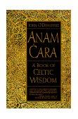 Anam Cara A Book of Celtic Wisdom 1998 9780060929435 Front Cover