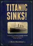Titanic Sinks! Experience the Titanic's Doomed Voyage in This Unique Presentation of Fact AndFi Ction 1st 2011 9780670012435 Front Cover