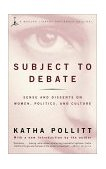 Subject to Debate Sense and Dissents on Women, Politics, and Culture 2001 9780679783435 Front Cover