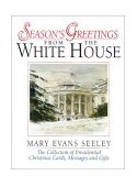Season's Greetings from the White House : The Collection of Presidential Christmas Cards, Messages and Gifts 4th 2002 9780965768436 Front Cover