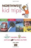 Northwest Kid Trips Portland, Seattle, Victoria, Vancouver - Mountains, Mochas and More Sun Than You Think 2010 9780982345436 Front Cover