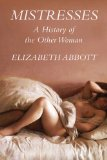 Mistresses A History of the Other Women 2011 9781590204436 Front Cover