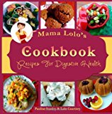 Mama Lolo's Cookbook for Digestive Health No More Constipation! 2013 9781489525437 Front Cover