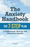 Anxiety Handbook The 7-Step Plan to Understand, Manage, and Overcome Anxiety 2013 9781623152437 Front Cover