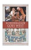 Scheherazade Goes West Different Cultures, Different Harems 1st 2002 9780743412438 Front Cover