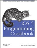 iOS 5 Programming Cookbook Solutions and Examples for iPhone, iPad, and iPod Touch Apps 2012 9781449311438 Front Cover