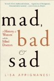 Mad, Bad and Sad A History of Women and the Mind Doctors 1st 2009 9780393335439 Front Cover