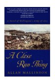 Close Run Thing A Novel of Wellington's Army of 1815 2000 9780553380439 Front Cover