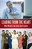 Leading from the Heart What Workers Say about Good Leaders 2010 9781450204439 Front Cover