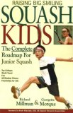 Raising Big Smiling Squash Kids The Complete Roadmap for Junior Squash 2006 9781932421439 Front Cover