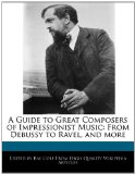 Guide to Great Composers of Impressionist Music From Debussy to Ravel, and More 2011 9781241111441 Front Cover