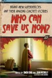 Who Can Save Us Now? Brand-New Superheroes and Their Amazing (Short) Stories 1st 2008 9781416566441 Front Cover