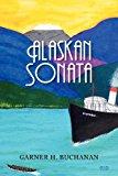 Alaskan Sonata 2012 9781469953441 Front Cover