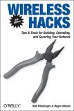 Wireless Hacks Tips and Tools for Building, Extending, and Securing Your Network 2nd 2005 9780596101442 Front Cover