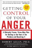 Getting Control of Your Anger: a Clinically Proven, Three-Step Plan for Getting to the Root of the Problem and Resolving It 2010 9780071742443 Front Cover