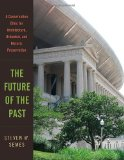 Future of the Past A Conservation Ethic for Architecture, Urbanism, and Historic Preservation 1st 2009 9780393732443 Front Cover