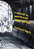 It Takes a Lot to Want to Live ''under a Bridge'' 2010 9781453543443 Front Cover