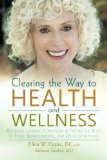 Clearing the Way to Health and Wellness Reversing Chronic Conditions by Freeing the Body of Food, Environmental, and Other Sensitivities 2013 9781475972443 Front Cover
