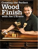 Creating the Perfect Wood Finish with Joe L'Erario 2005 9781558707443 Front Cover