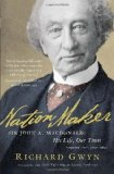 Nation Maker Sir John A. MacDonald - His Life, Our Times 2011 9780307356444 Front Cover