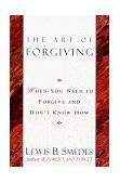 Art of Forgiving When You Need to Forgive and Don't Know How 1st 1997 9780345413444 Front Cover