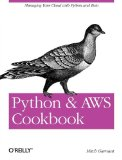 Python and AWS Cookbook 2011 9781449305444 Front Cover