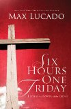 Six Hours One Friday Living in the Power of the Cross 2012 9780849947445 Front Cover