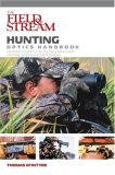 Hunting Optics Handbook An Expert's Guide to Riflescopes, Binoculars, Spotting Scopes, and Rangefinders 2007 9781599210445 Front Cover