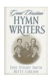 Great Christian Hymn Writers 1997 9780891079446 Front Cover