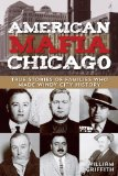 American Mafia - Chicago True Stories of Families Who Made Windy City History 2013 9780762778447 Front Cover