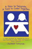 Time to Separate A Time to Come Together A Child's Workbook for Discovering and Coping with the Hurt of Divorce, Managing Anger, and Building a Better Tomorrow 2009 9781436380447 Front Cover