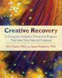 Creative Recovery A Complete Addiction Treatment Program That Uses Your Natural Creativity 1st 2008 9781590305447 Front Cover