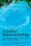 Trauma Stewardship An Everyday Guide to Caring for Self While Caring for Others 2009 9781576759448 Front Cover