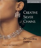 Creative Silver Chains 20 Dazzling Designs 2009 9781600595448 Front Cover