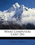 What Computers Can't Do A Critique of Artificial Reason 2011 9781179650449 Front Cover